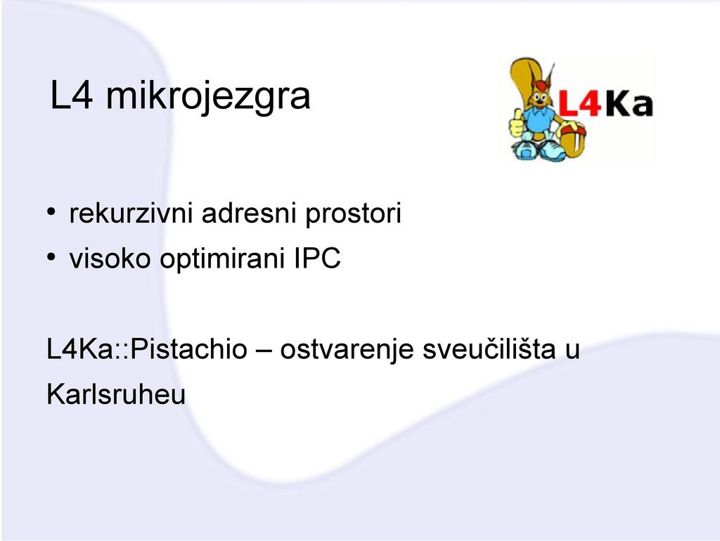L4 mikrojezgra ● rekurzivni adresni prostori ● ...
