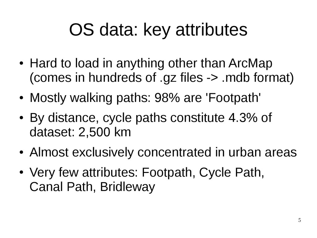5 OS data: key attributes ● Hard to load in any...