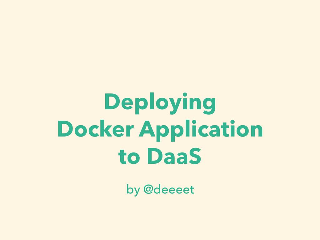 Deploying Docker Application to DaaS by @deeeet