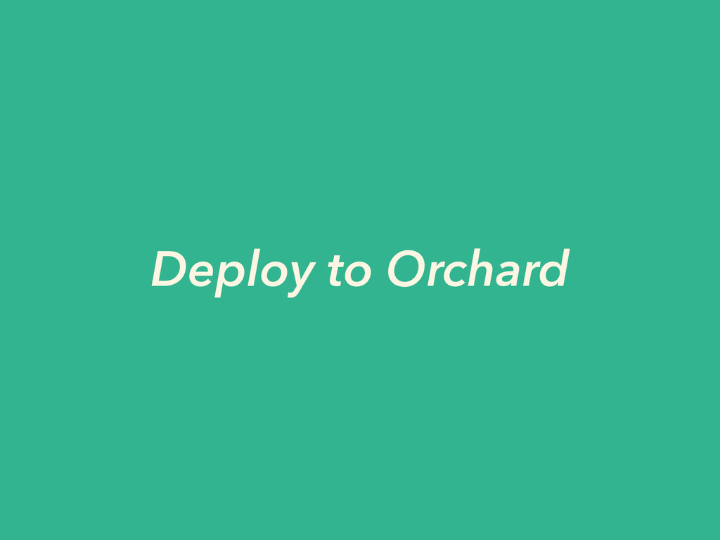 Deploy to Orchard