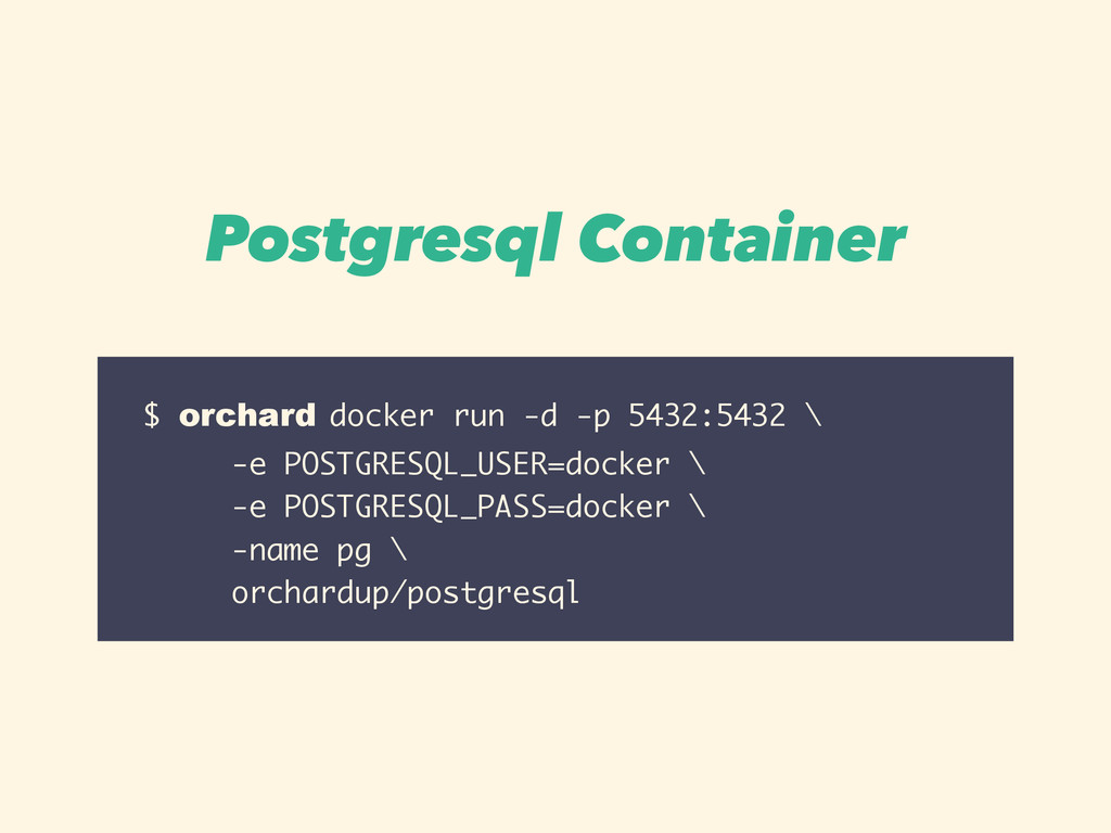 $ orchard docker run -d -p 5432:5432 \ -e POSTG...