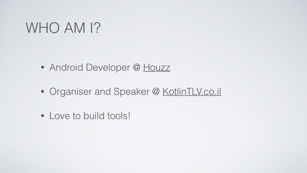 WHO AM I? • Android Developer @ Houzz • Organis...