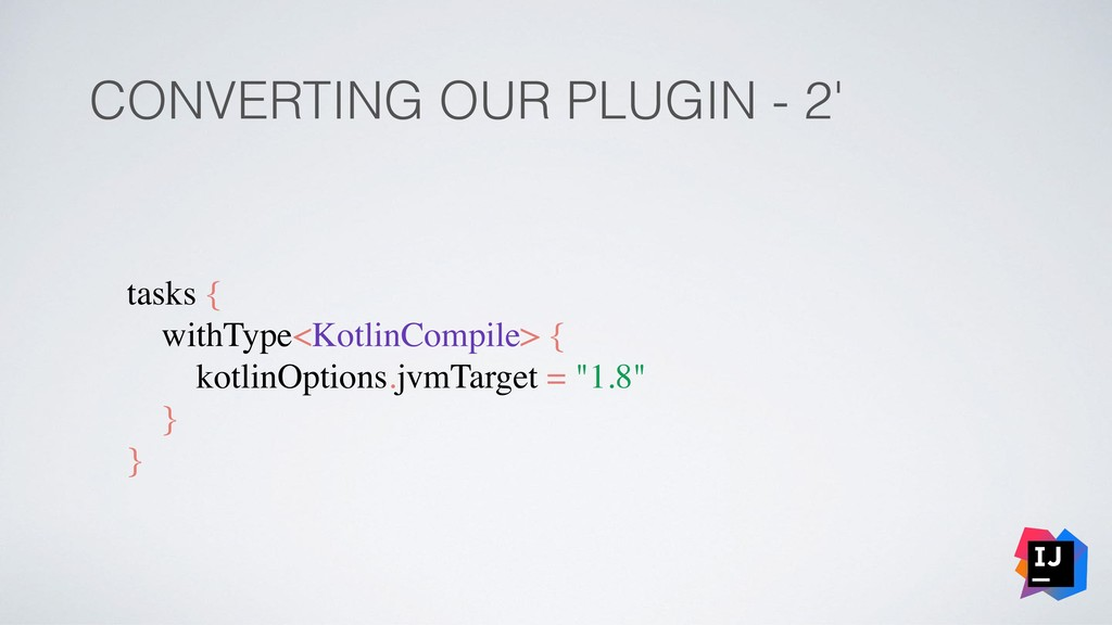 CONVERTING OUR PLUGIN - 2' tasks { withType<Kot...