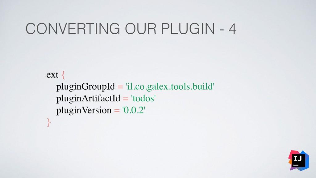 CONVERTING OUR PLUGIN - 4 ext { pluginGroupId =...