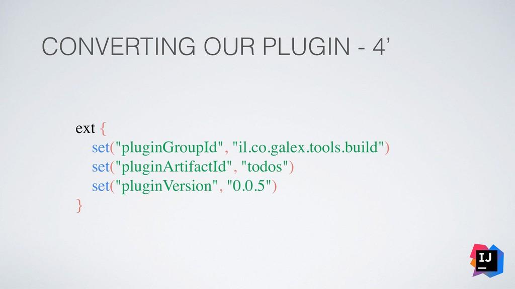 "CONVERTING OUR PLUGIN - 4' ext { set(""pluginGro..."