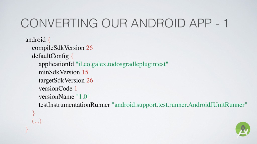 CONVERTING OUR ANDROID APP - 1 android { compil...