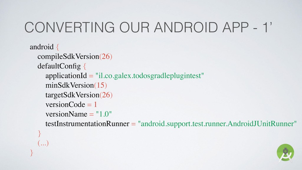 CONVERTING OUR ANDROID APP - 1' android { compi...