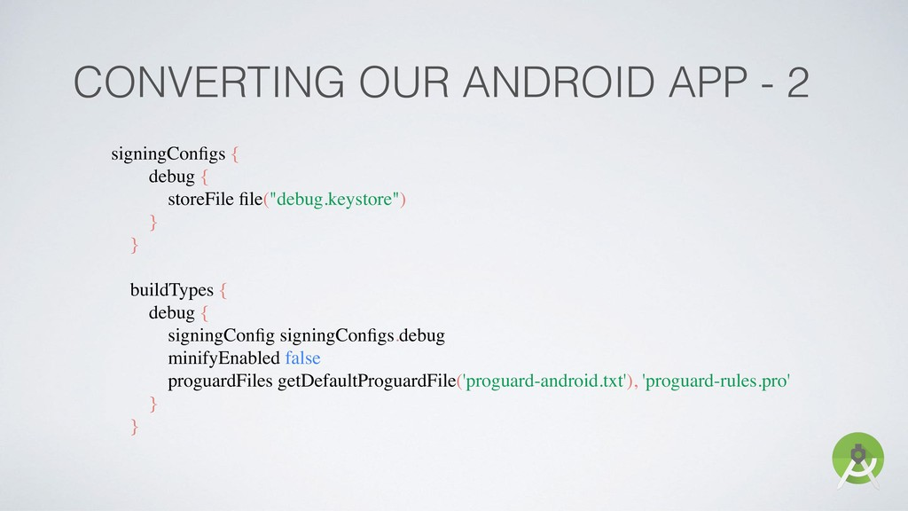 CONVERTING OUR ANDROID APP - 2 signingConfigs { ...