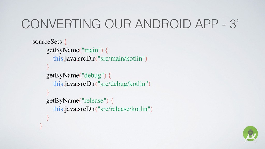CONVERTING OUR ANDROID APP - 3' sourceSets { ge...