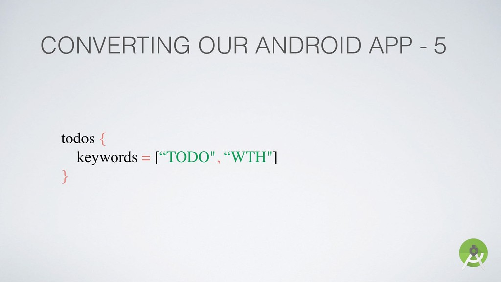 CONVERTING OUR ANDROID APP - 5 todos { keywords...
