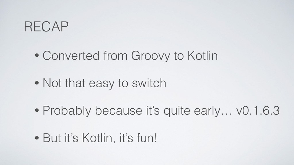 RECAP • Converted from Groovy to Kotlin • Not t...