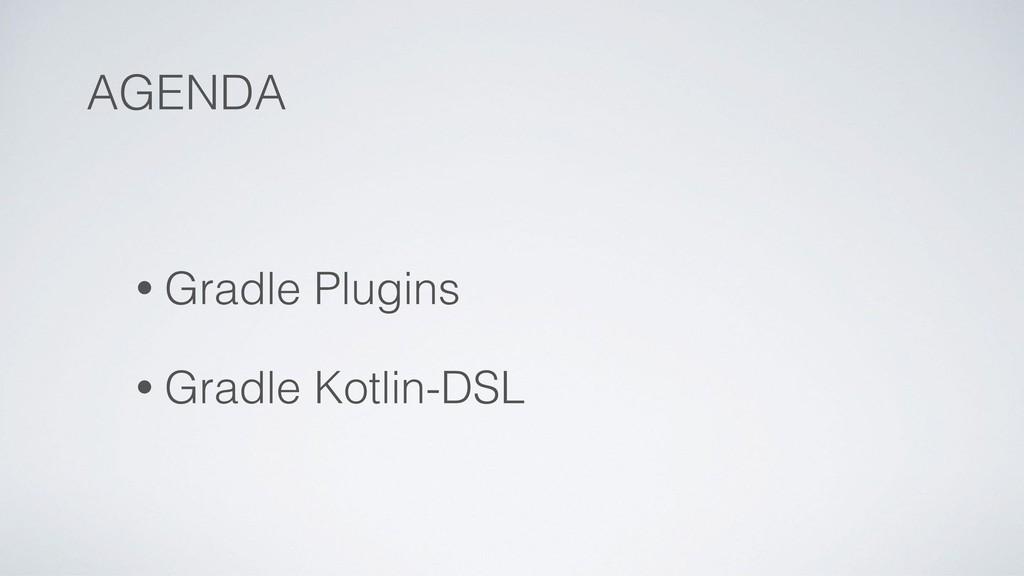 AGENDA • Gradle Plugins • Gradle Kotlin-DSL