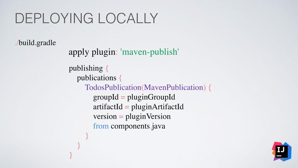 DEPLOYING LOCALLY ./build.gradle apply plugin: ...