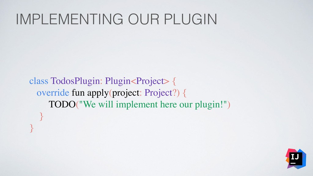 IMPLEMENTING OUR PLUGIN class TodosPlugin: Plug...