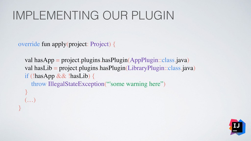 IMPLEMENTING OUR PLUGIN override fun apply(proj...