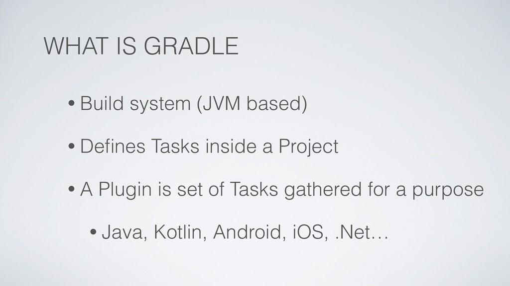 WHAT IS GRADLE • Build system (JVM based) • Defi...