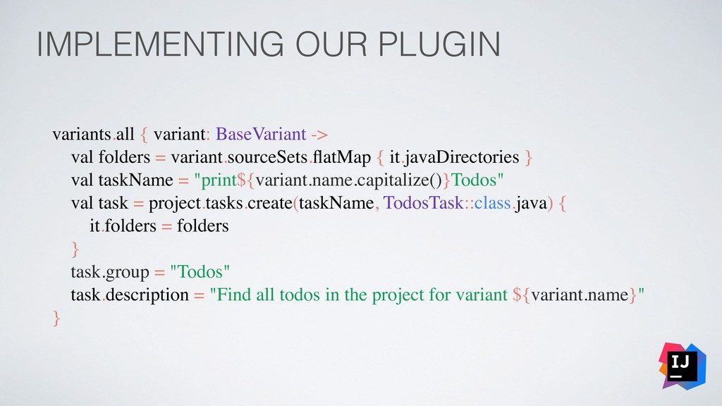 IMPLEMENTING OUR PLUGIN variants.all { variant:...