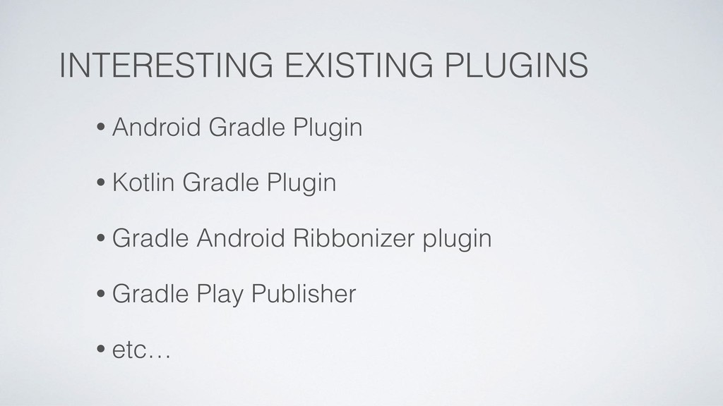 INTERESTING EXISTING PLUGINS • Android Gradle P...