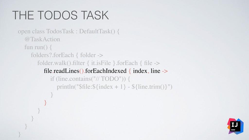 THE TODOS TASK open class TodosTask : DefaultTa...