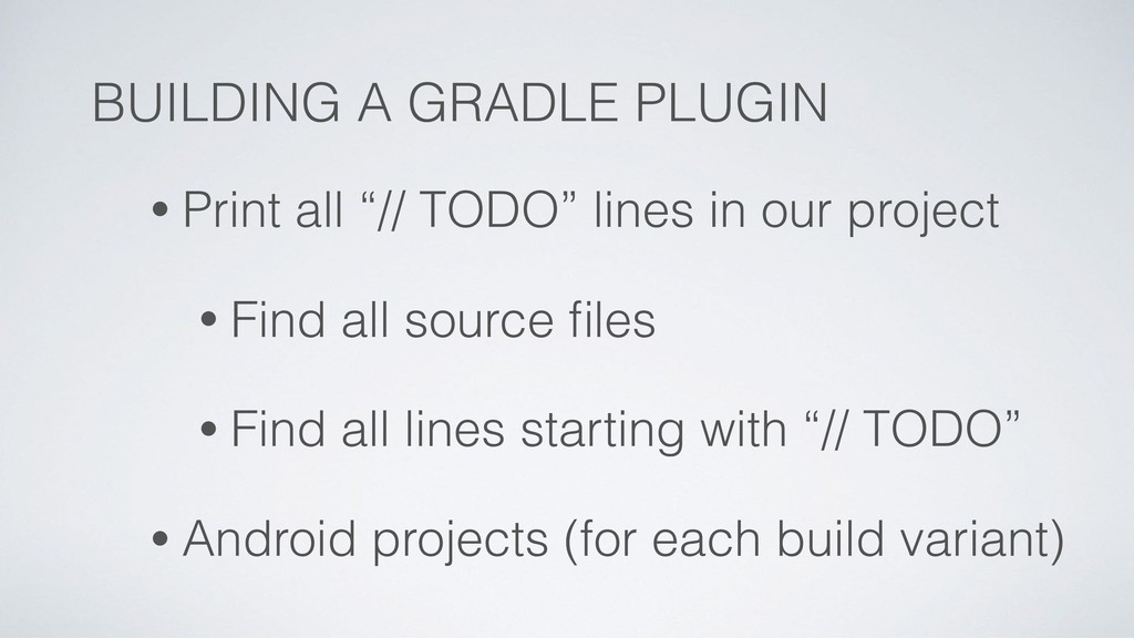 "BUILDING A GRADLE PLUGIN • Print all ""// TODO"" ..."