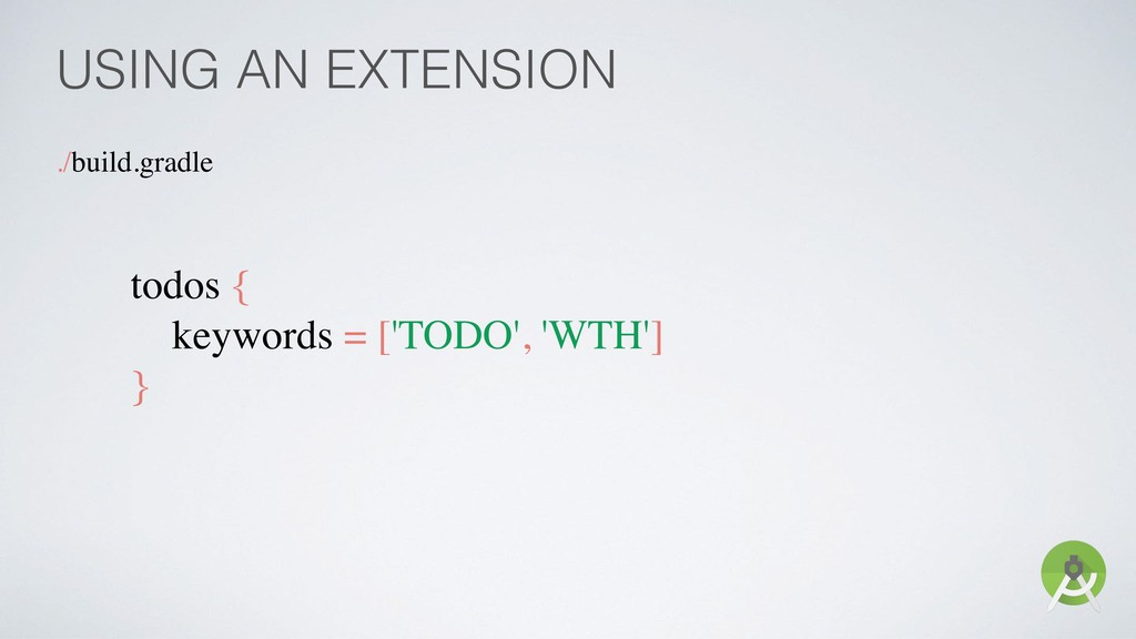 USING AN EXTENSION ./build.gradle todos { keywo...