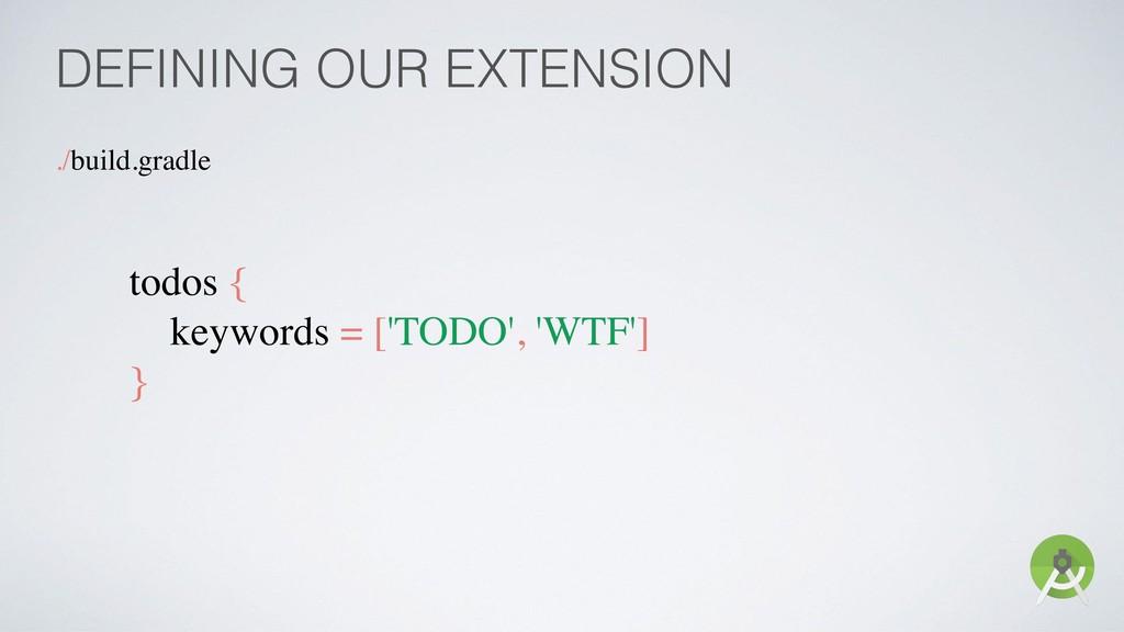 DEFINING OUR EXTENSION ./build.gradle todos { k...