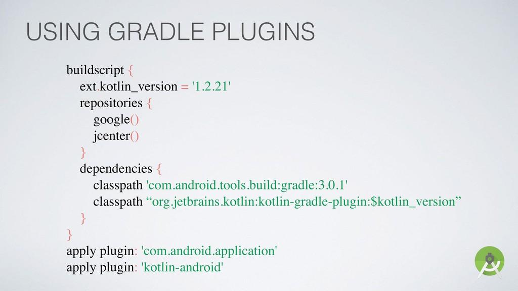 USING GRADLE PLUGINS buildscript { ext.kotlin_v...