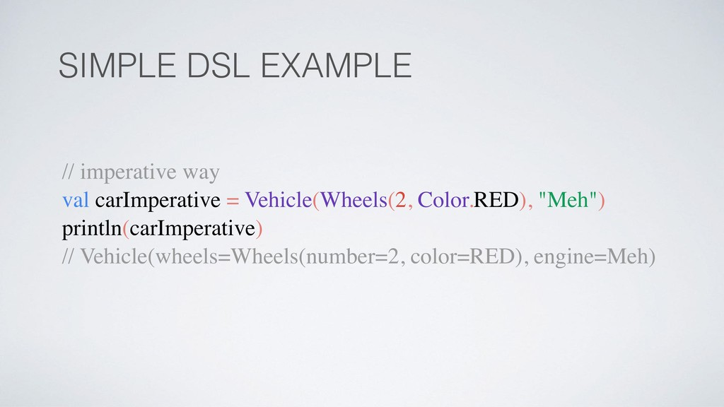SIMPLE DSL EXAMPLE // imperative way val carImp...