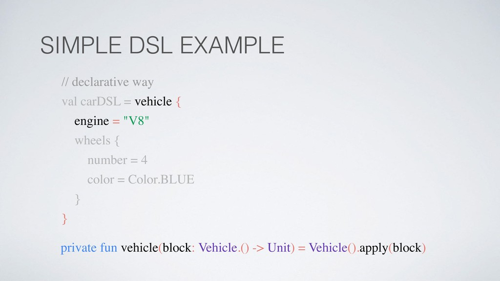 SIMPLE DSL EXAMPLE private fun vehicle(block: V...