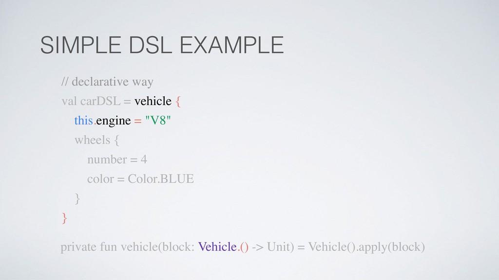 SIMPLE DSL EXAMPLE // declarative way val carDS...