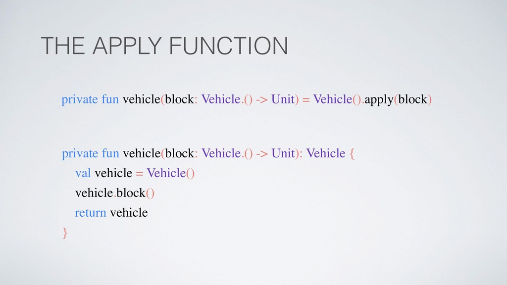 THE APPLY FUNCTION private fun vehicle(block: V...