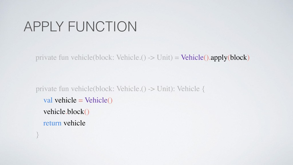 APPLY FUNCTION private fun vehicle(block: Vehic...