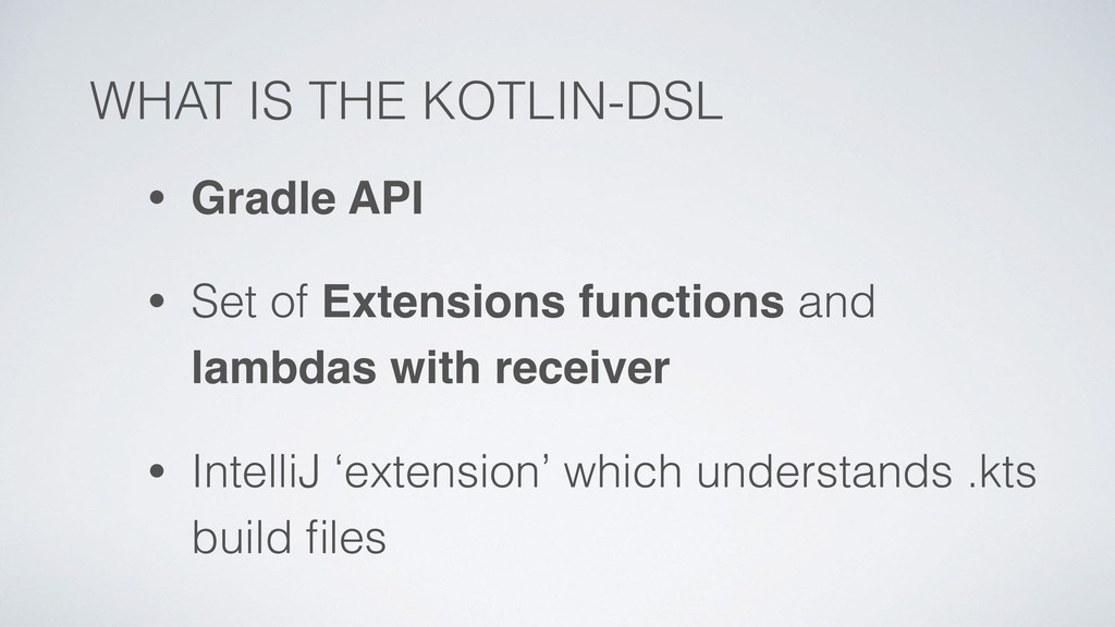 WHAT IS THE KOTLIN-DSL • Gradle API • Set of Ex...