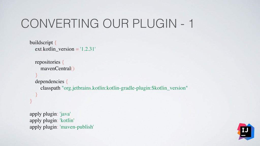 CONVERTING OUR PLUGIN - 1 buildscript { ext.kot...