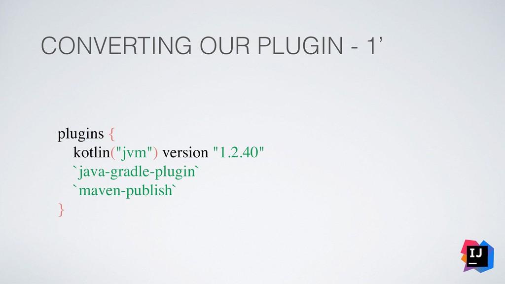 """CONVERTING OUR PLUGIN - 1' plugins { kotlin(""""jv..."""