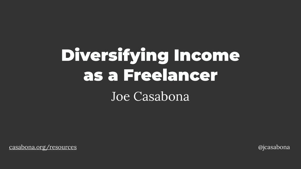 Diversifying Income as a Freelancer Joe Casabon...