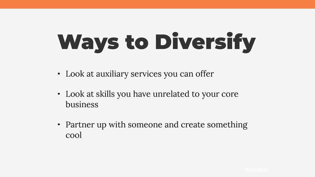 @jcasabona Ways to Diversify • Look at auxiliar...