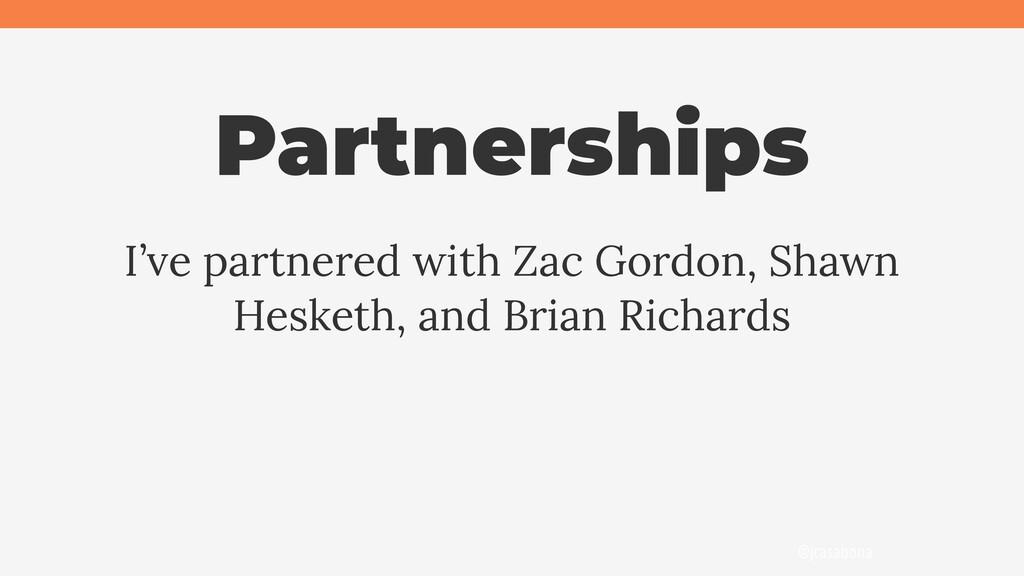 @jcasabona Partnerships I've partnered with Zac...