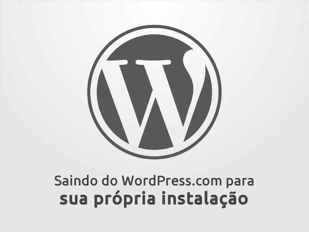 Saindo do WordPress.com para sua própria instal...