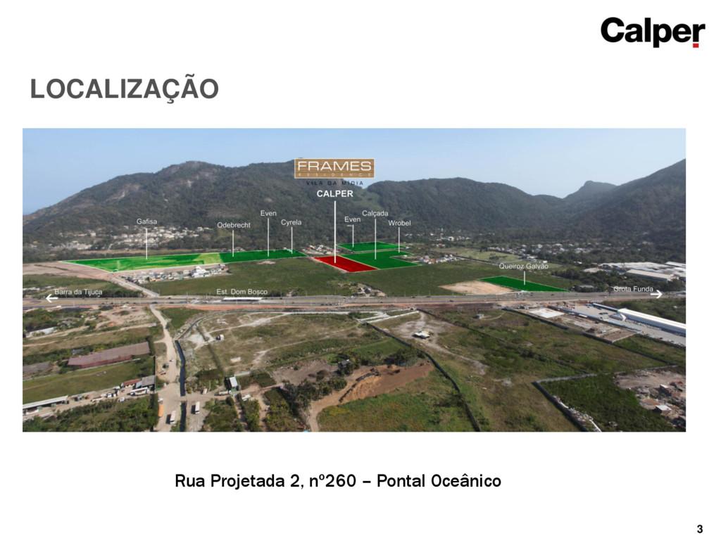 3 LOCALIZAÇÃO Rua Projetada 2, nº260 – Pontal O...