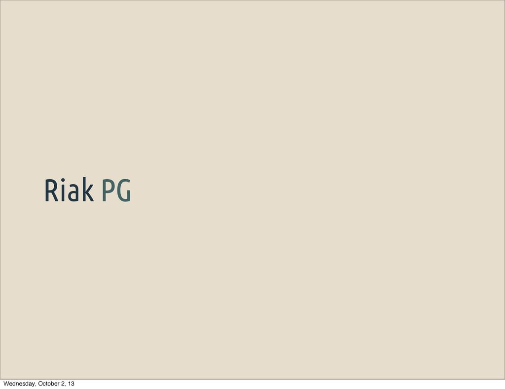 Riak PG Wednesday, October 2, 13