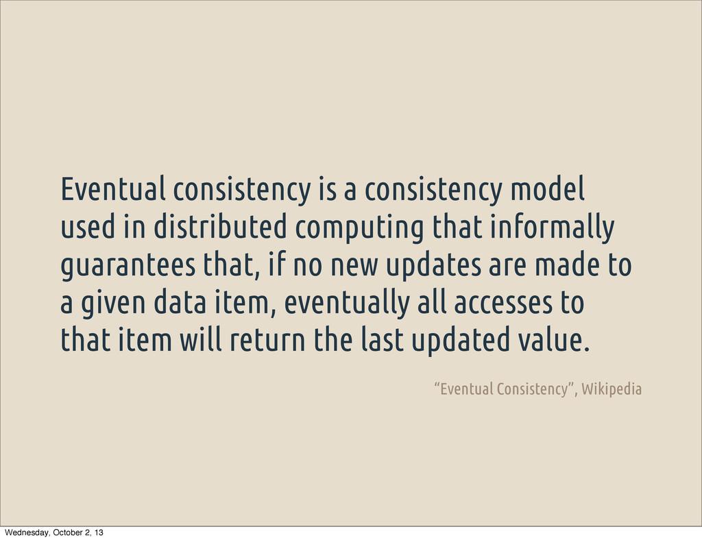Eventual consistency is a consistency model use...
