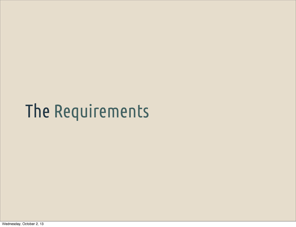 The Requirements Wednesday, October 2, 13