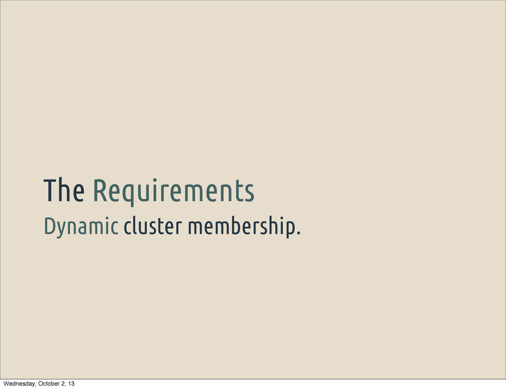 Dynamic cluster membership. The Requirements We...