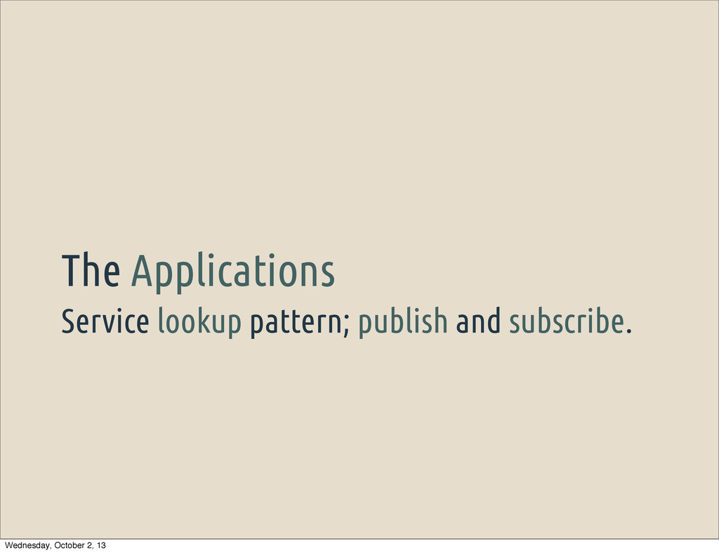 Service lookup pattern; publish and subscribe. ...