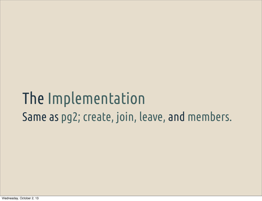 Same as pg2; create, join, leave, and members. ...