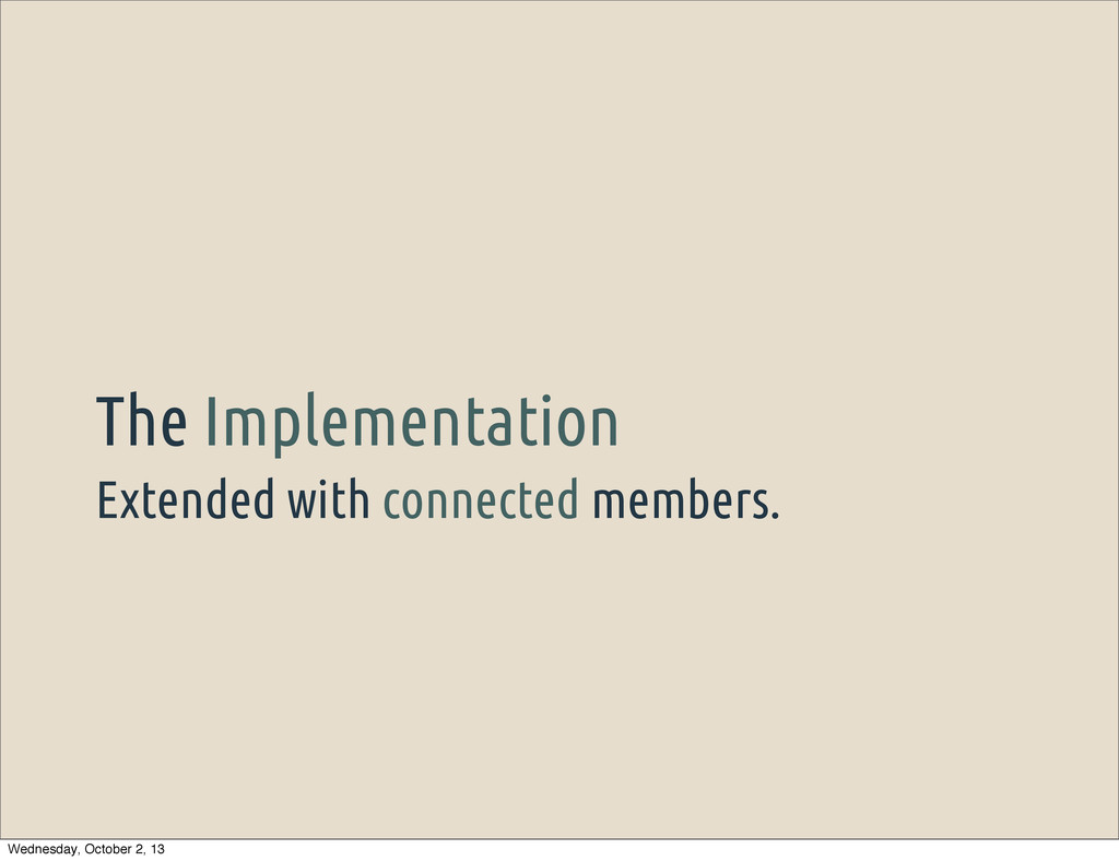Extended with connected members. The Implementa...