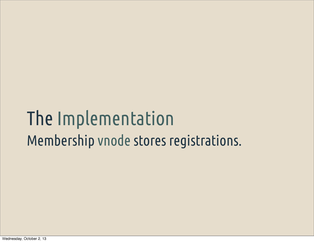 Membership vnode stores registrations. The Impl...