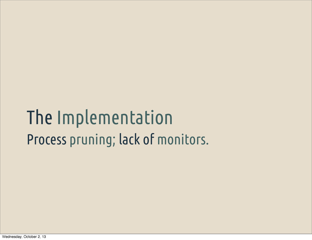 Process pruning; lack of monitors. The Implemen...