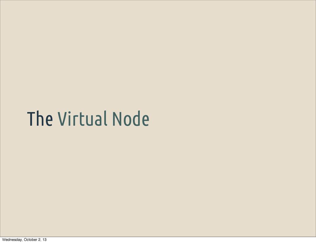 The Virtual Node Wednesday, October 2, 13